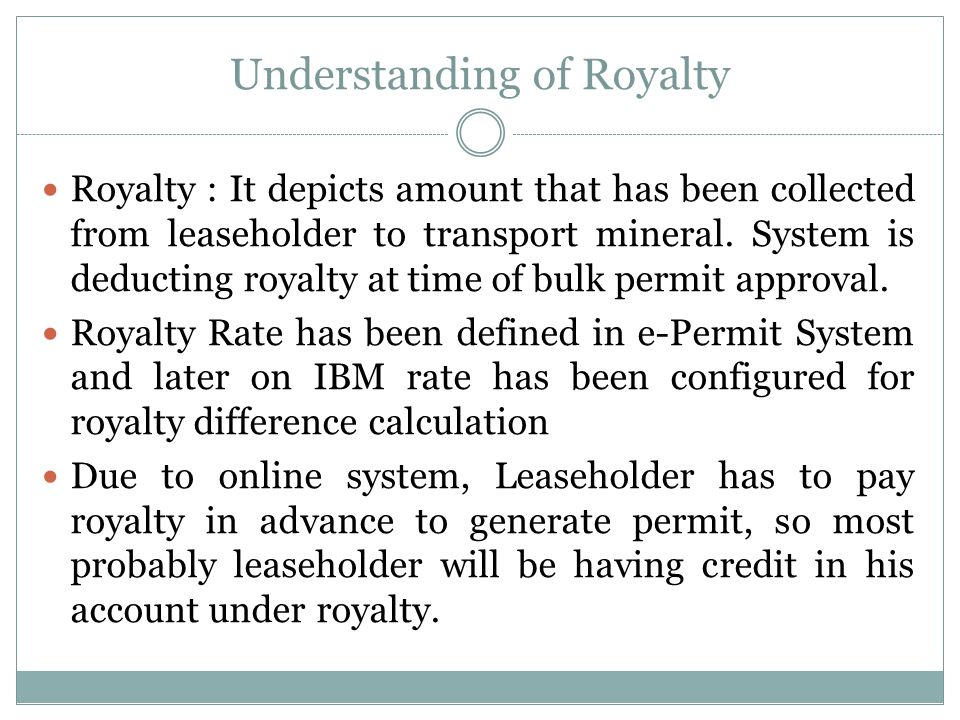 Understanding of Royalty Royalty : It depicts amount that has been collected from leaseholder to transport mineral.