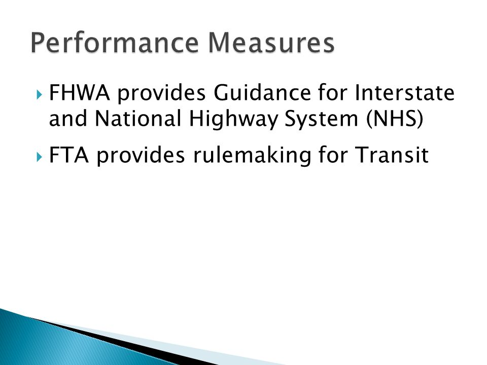  FHWA provides Guidance for Interstate and National Highway System (NHS)  FTA provides rulemaking for Transit