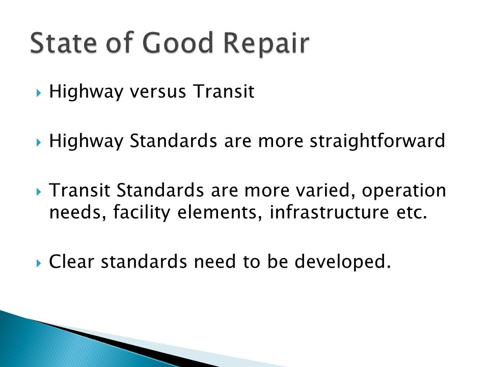  Highway versus Transit  Highway Standards are more straightforward  Transit Standards are more varied, operation needs, facility elements, infrastructure etc.