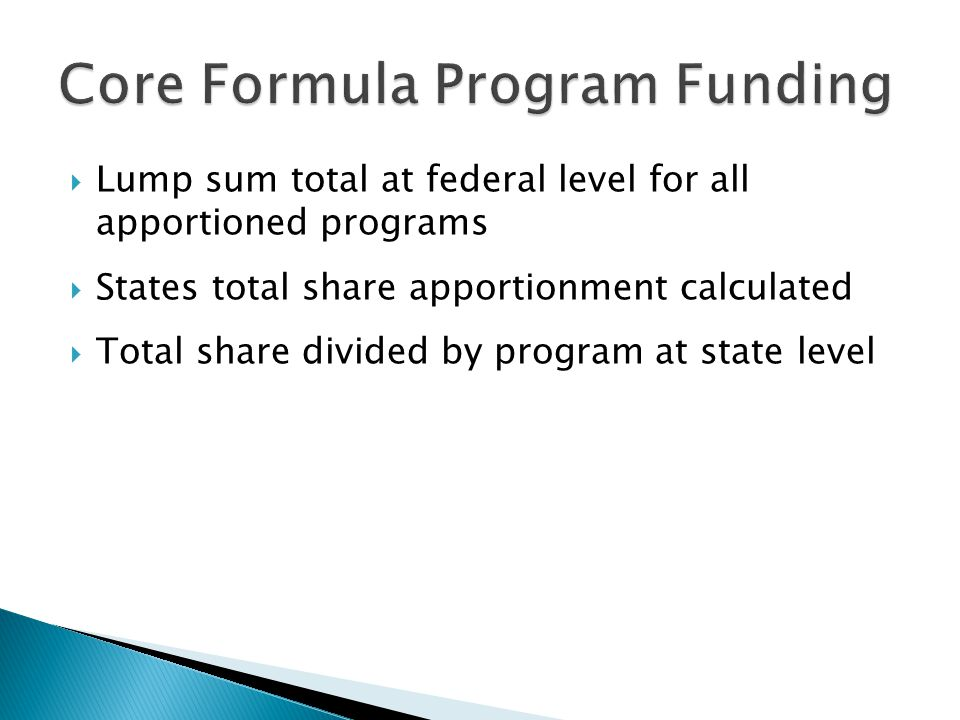  Lump sum total at federal level for all apportioned programs  States total share apportionment calculated  Total share divided by program at state level