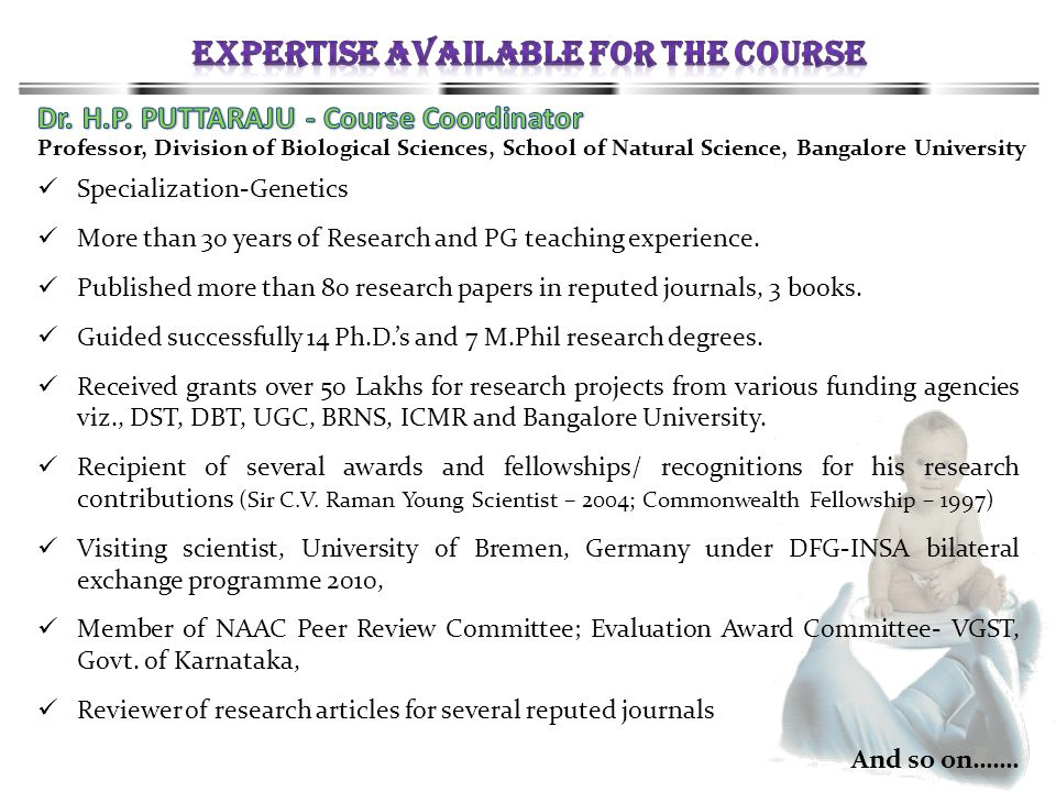 Specialization-Genetics More than 30 years of Research and PG teaching experience. Published more than 80 research papers in reputed journals, 3 books