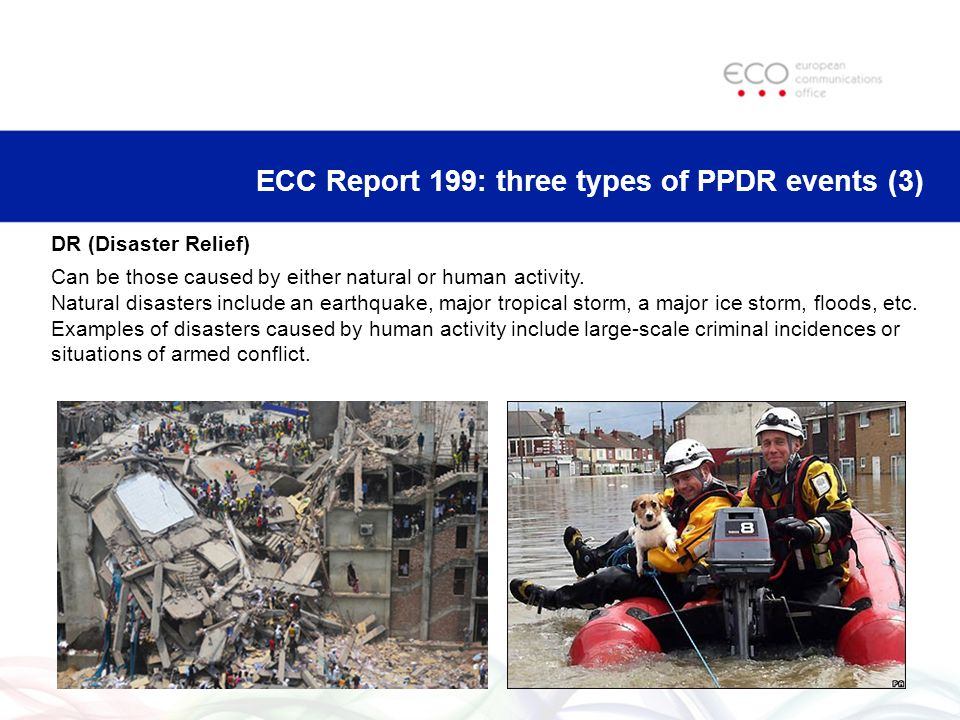 ECC Report 199: three types of PPDR events (2) PP2 (large emergency and/or public events) The size and nature of the event may require additional PPDR resources from adjacent jurisdictions, cross-border agencies, or international organisations.