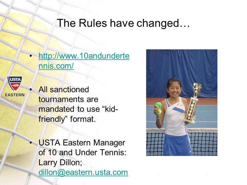 The Rules have changed…   nnis.com/  nnis.com/ All sanctioned tournaments are mandated to use kid- friendly format.