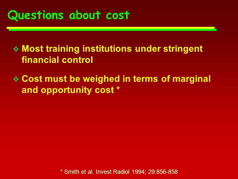 Questions about cost  Most training institutions under stringent financial control  Cost must be weighed in terms of marginal and opportunity cost * long term investment  How will doctors be able to refer if they know nothing about the specialty.