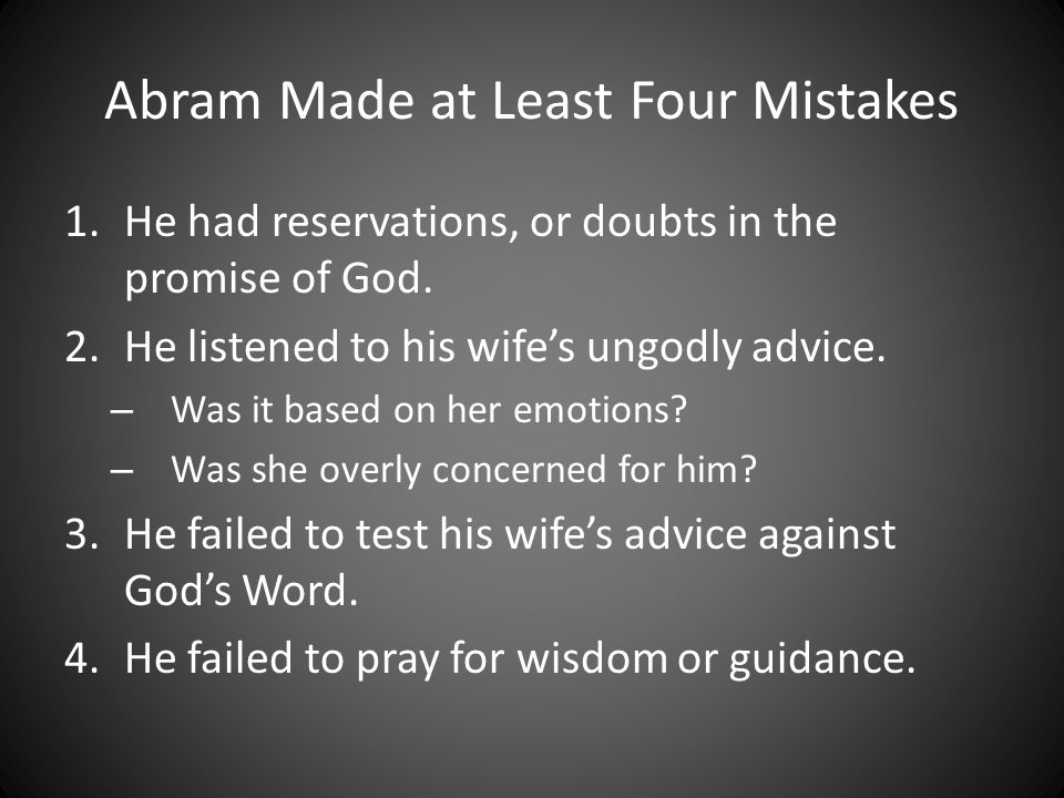 Abram Made at Least Four Mistakes 1.He had reservations, or doubts in the promise of God.