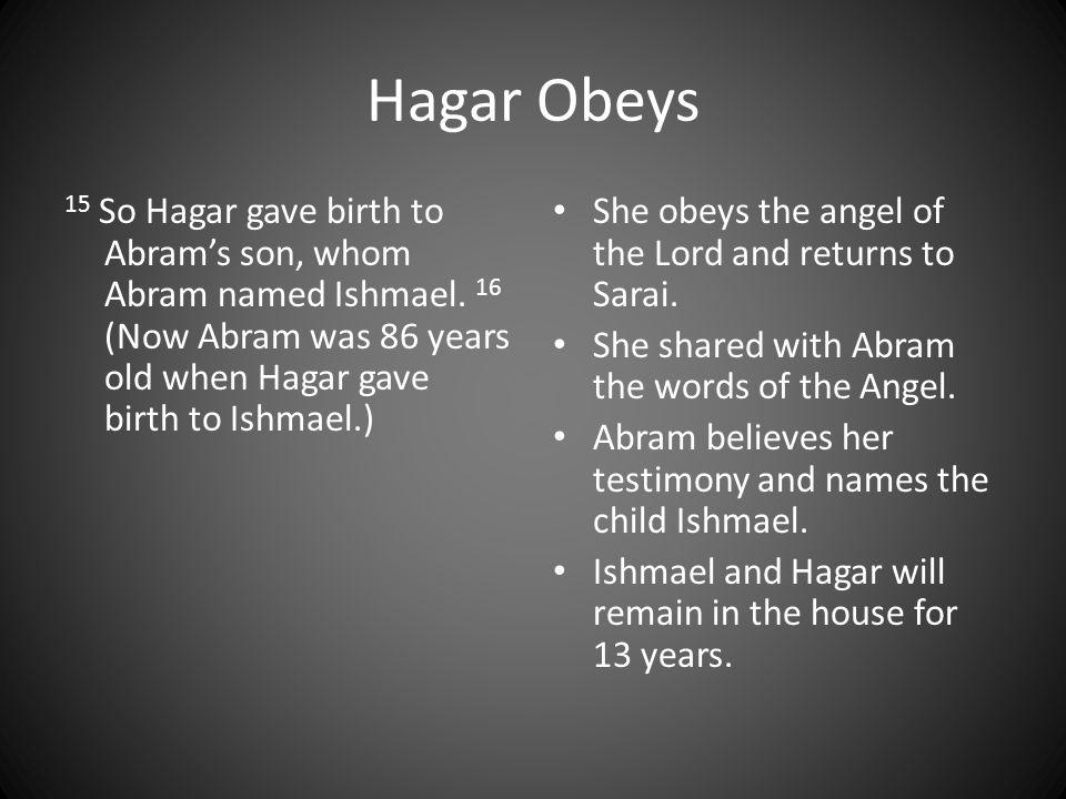 Hagar Obeys 15 So Hagar gave birth to Abram's son, whom Abram named Ishmael.