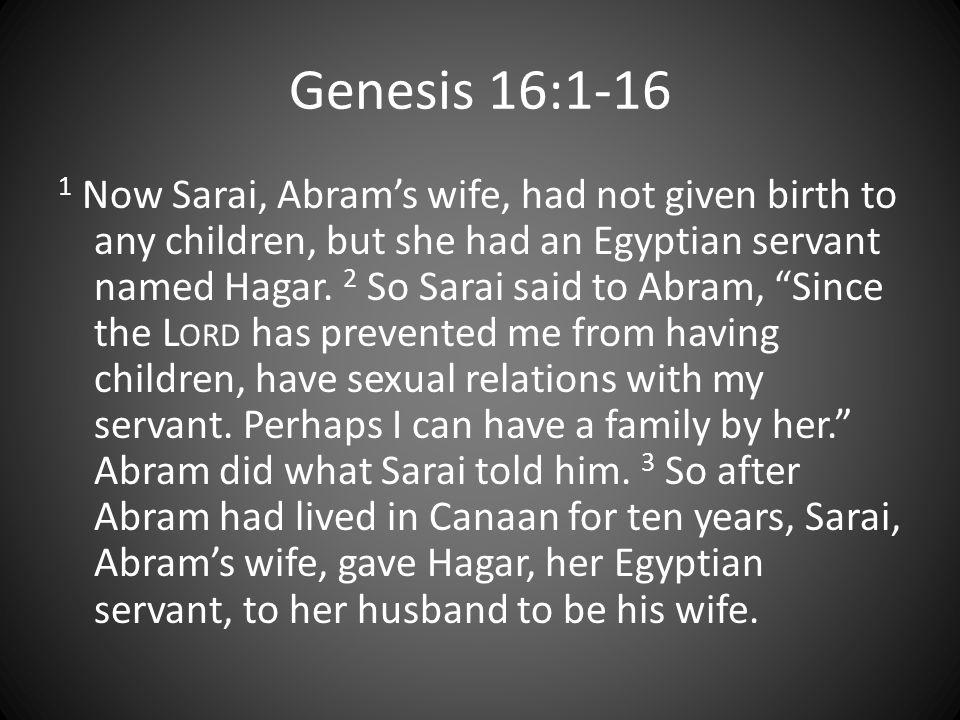 Sarai goes ballistic on Abram 5 Then Sarai said to Abram, You have brought this wrong on me.