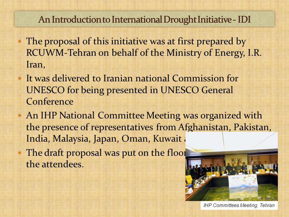 The International Drought Initiative (IDI) was approved by the 19 th IHP Intergovernmental Council held in Paris, France July 2010.
