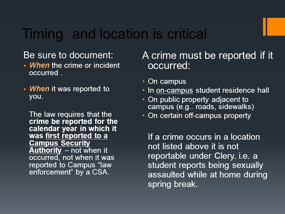 Timing and location is critical Be sure to document:  When the crime or incident occurred.