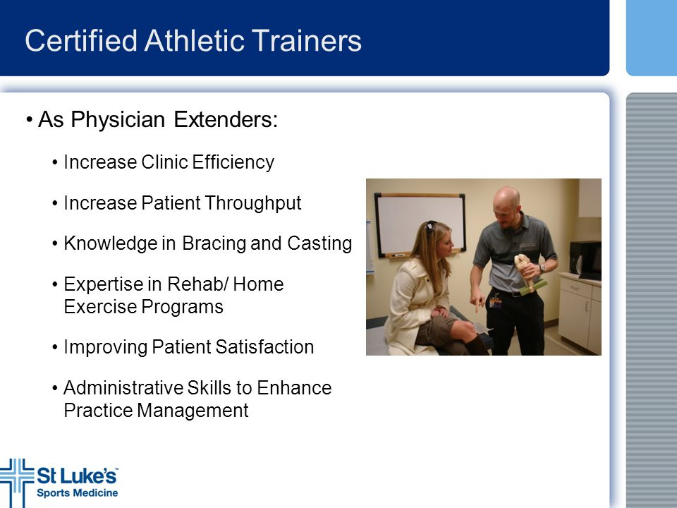 Certified Athletic Trainers As Physician Extenders: Increase Clinic Efficiency Increase Patient Throughput Knowledge in Bracing and Casting Expertise
