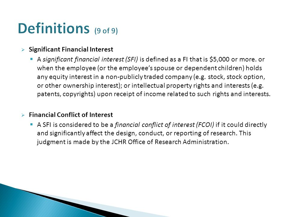  Significant Financial Interest  A significant financial interest (SFI) is defined as a FI that is $5,000 or more.