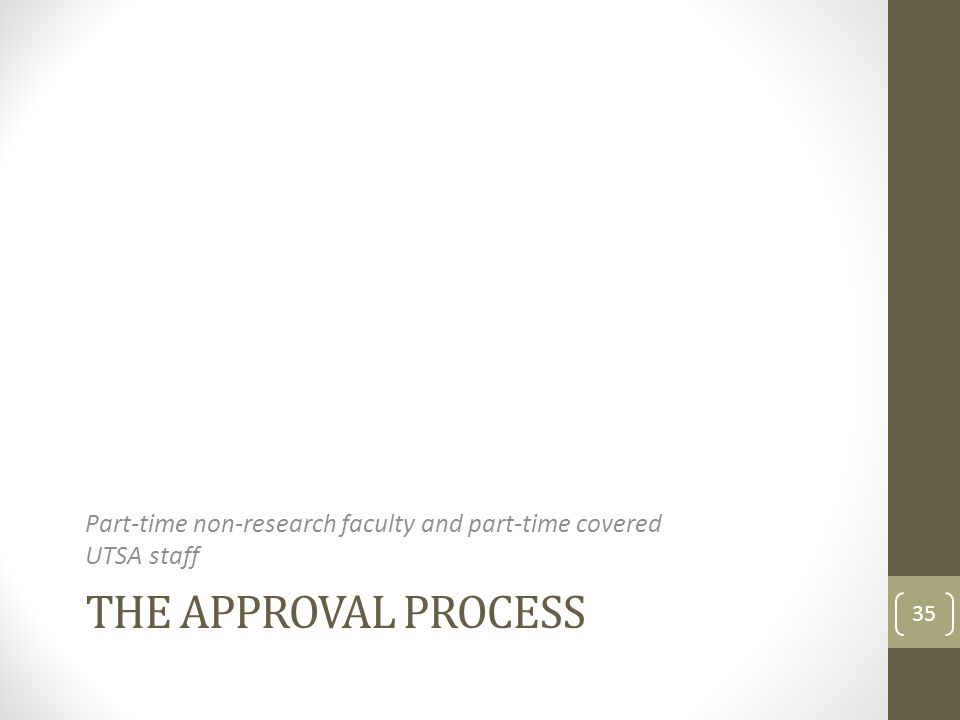 THE APPROVAL PROCESS Part-time non-research faculty and part-time covered UTSA staff 35