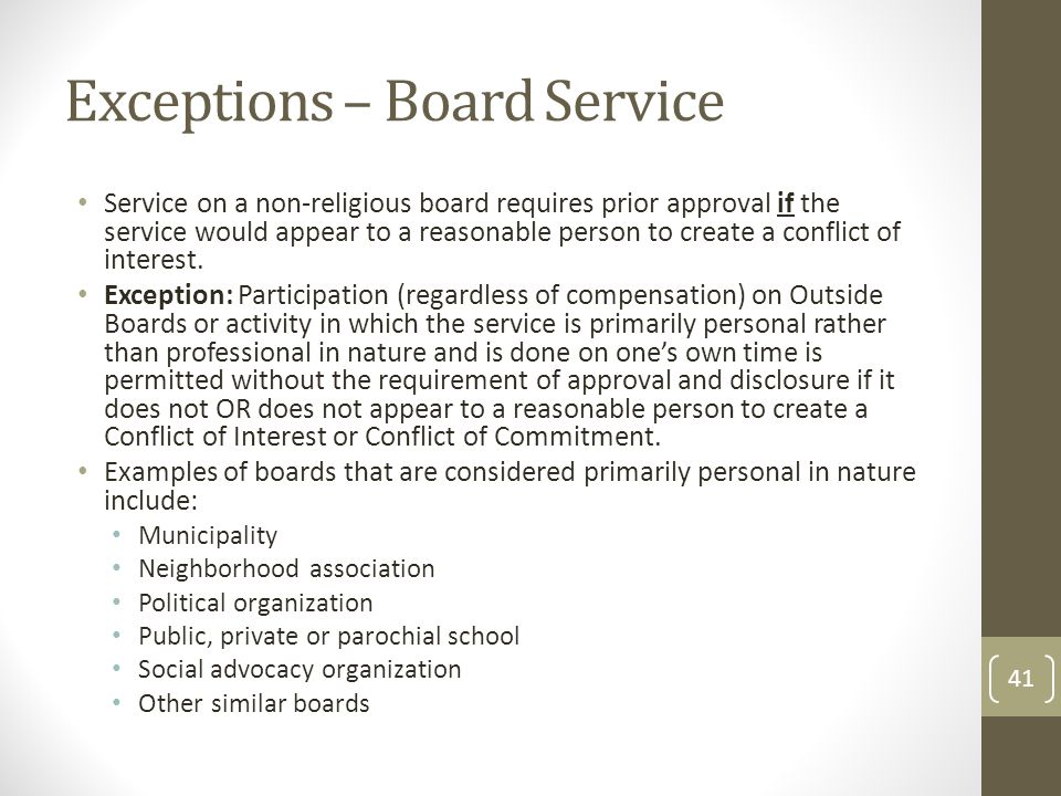Exceptions – Board Service Service on a non-religious board requires prior approval if the service would appear to a reasonable person to create a conflict of interest.