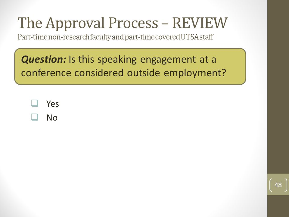 The Approval Process – REVIEW Part-time non-research faculty and part-time covered UTSA staff Question: Is this speaking engagement at a conference considered outside employment.