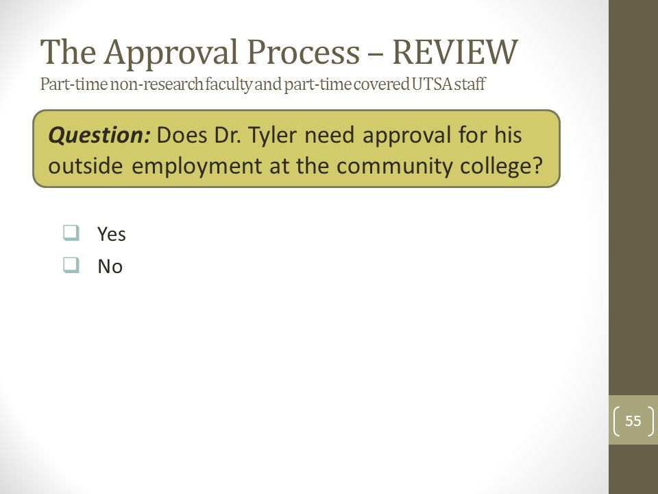The Approval Process – REVIEW Part-time non-research faculty and part-time covered UTSA staff Question: Does Dr.