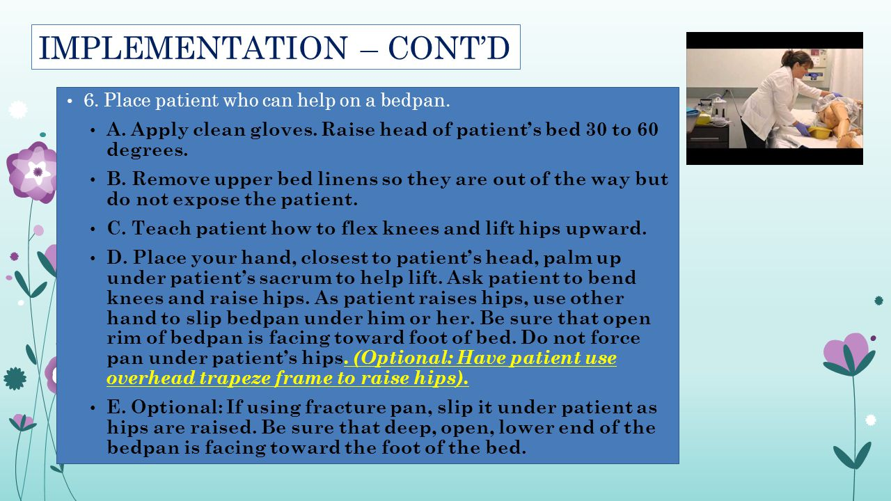 IMPLEMENTATION – CONT'D 7.Place patient who is immobile or has mobility restriction on the bedpan.