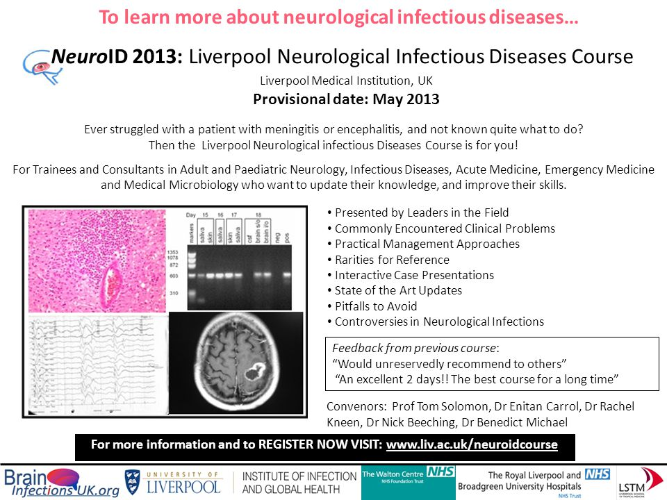 Liverpool Medical Institution, UK Provisional date: May 2013 NeuroID 2013: Liverpool Neurological Infectious Diseases Course Ever struggled with a patient with meningitis or encephalitis, and not known quite what to do.