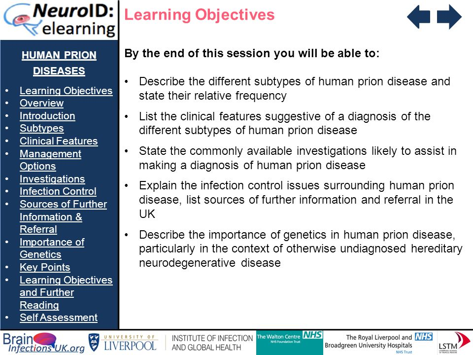 HUMAN PRION DISEASES Learning Objectives Overview Introduction Subtypes Clinical Features Management OptionsManagement Options Investigations Infection Control Sources of Further Information & ReferralSources of Further Information & Referral Importance of GeneticsImportance of Genetics Key Points Learning Objectives and Further ReadingLearning Objectives and Further Reading Self Assessment Question 2 Which one of the following is not a well recognized clinical feature of sCJD.