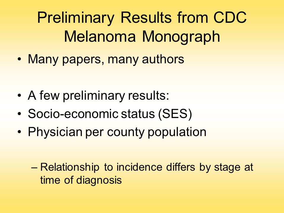 Preliminary Results from CDC Melanoma Monograph Many papers, many authors A few preliminary results: Socio-economic status (SES) Physician per county