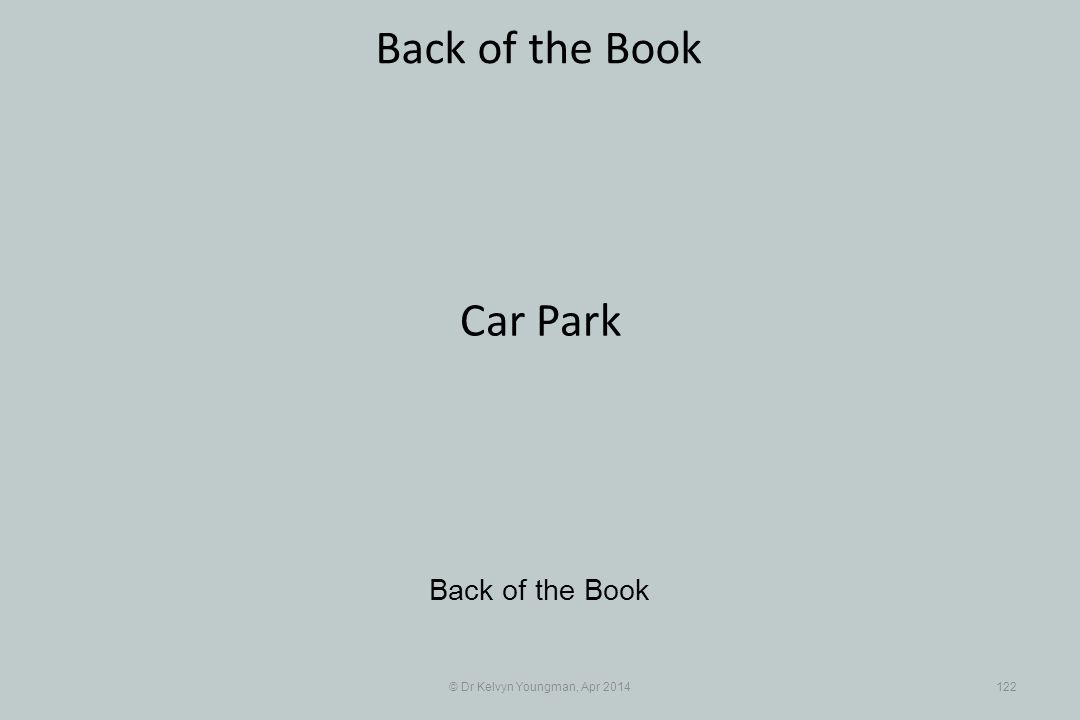 © Dr Kelvyn Youngman, Apr 2014122 Back of the Book Car Park