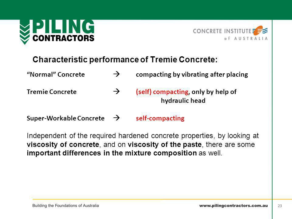 "23 Characteristic performance of Tremie Concrete: wet ""Normal"" Concrete  compacting by vibrating after placing Tremie Concrete  (self) compacting, o"