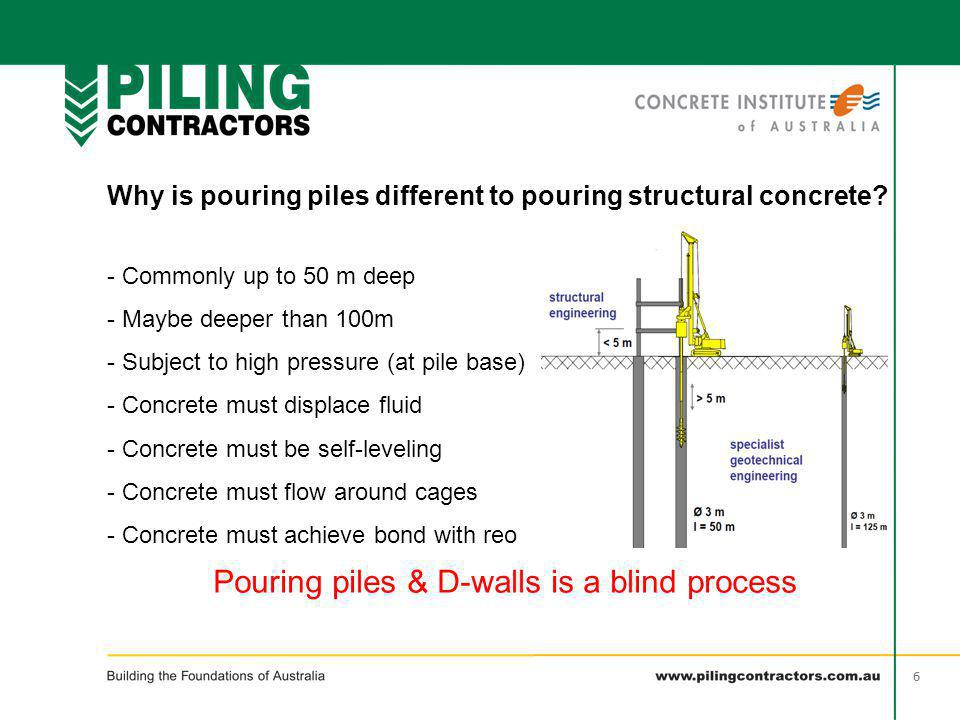66 Why is pouring piles different to pouring structural concrete? - Commonly up to 50 m deep - Maybe deeper than 100m - Subject to high pressure (at p