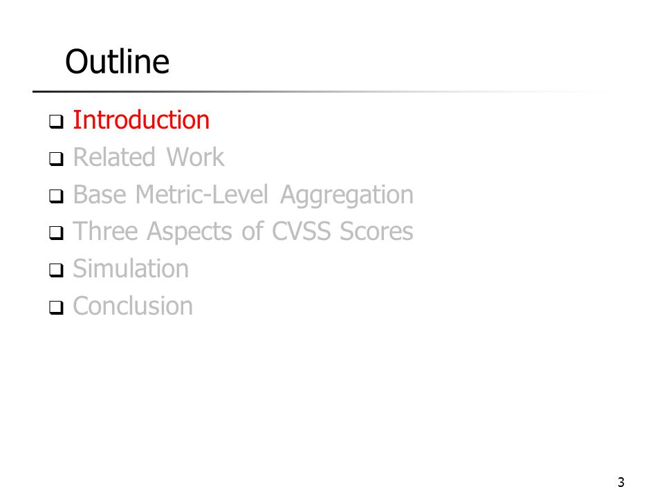 Outline  Introduction  Related Work  Base Metric-Level Aggregation  Three Aspects of CVSS Scores  Simulation  Conclusion 3