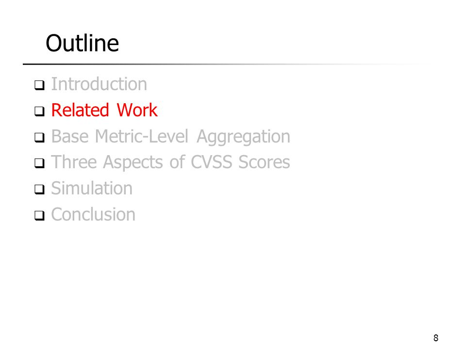 Outline  Introduction  Related Work  Base Metric-Level Aggregation  Three Aspects of CVSS Scores  Simulation  Conclusion 8