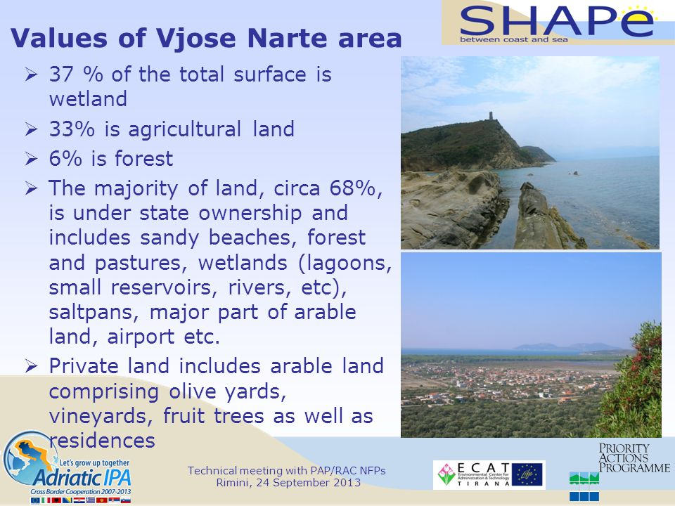 Values of Vjose Narte area  37 % of the total surface is wetland  33% is agricultural land  6% is forest  The majority of land, circa 68%, is under state ownership and includes sandy beaches, forest and pastures, wetlands (lagoons, small reservoirs, rivers, etc), saltpans, major part of arable land, airport etc.