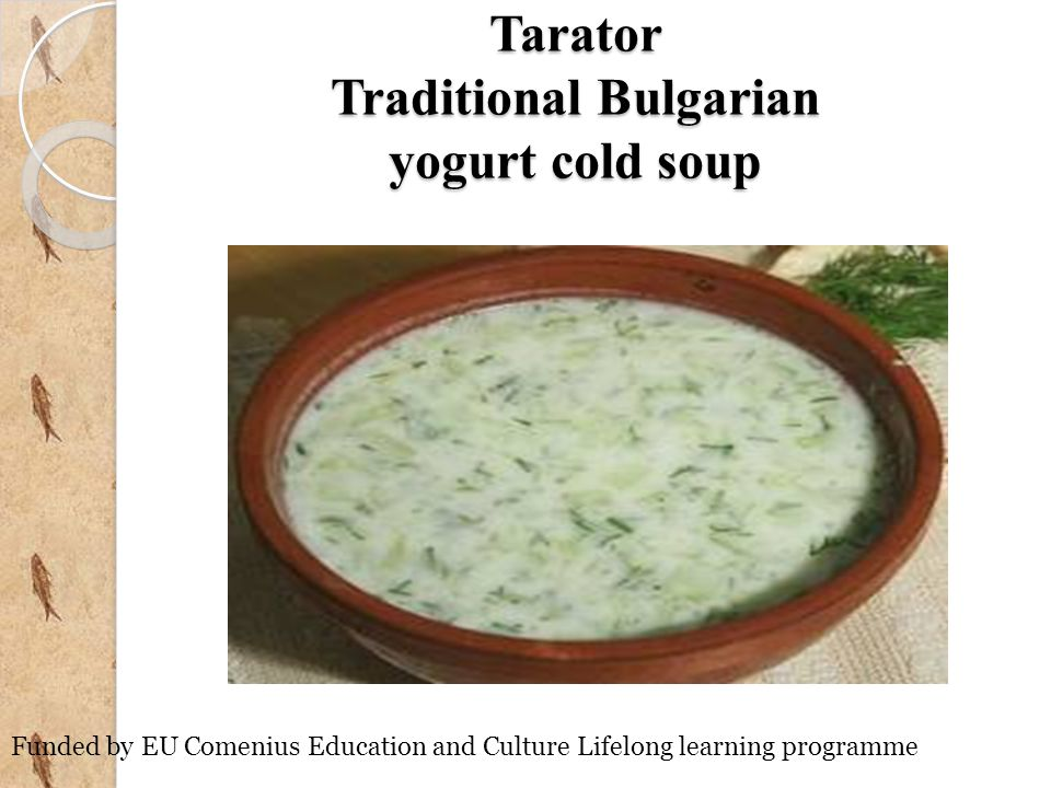 Tarator Traditional Bulgarian yogurt cold soup Funded by EU Comenius Education and Culture Lifelong learning programme