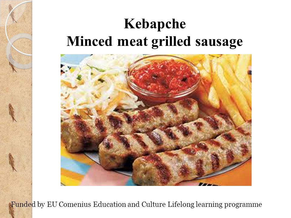 Kebapche Minced meat grilled sausage Funded by EU Comenius Education and Culture Lifelong learning programme