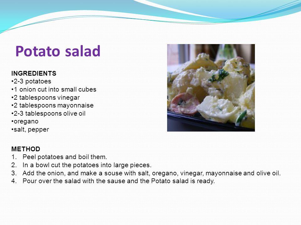 Potato salad INGREDIENTS 2-3 potatoes 1 onion cut into small cubes 2 tablespoons vinegar 2 tablespoons mayonnaise 2-3 tablespoons olive oil oregano sa