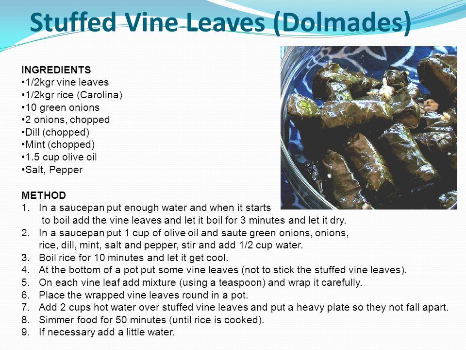 Stuffed Vine Leaves (Dolmades) INGREDIENTS 1/2kgr vine leaves 1/2kgr rice (Carolina) 10 green onions 2 onions, chopped Dill (chopped) Mint (chopped) 1