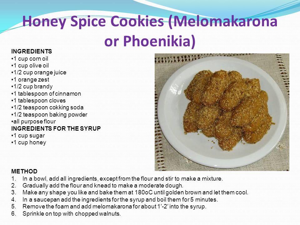 Honey Spice Cookies (Melomakarona or Phoenikia) INGREDIENTS 1 cup corn oil 1 cup olive oil 1/2 cup orange juice 1 orange zest 1/2 cup brandy 1 tablesp