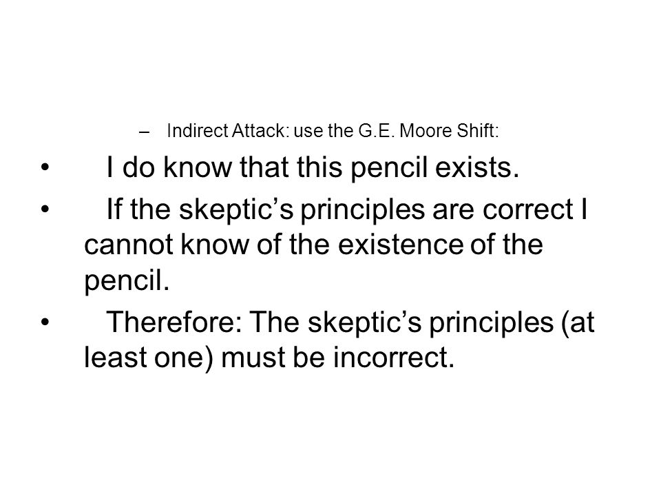 –Indirect Attack: use the G.E. Moore Shift: I do know that this pencil exists.