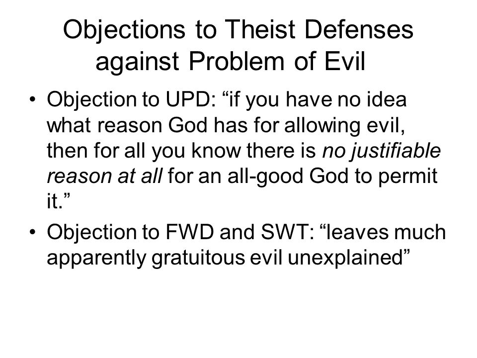 Direct Attack: point out goods, e.g., to which suffering may well be connected which a GOD could not achieve without permitting suffering.