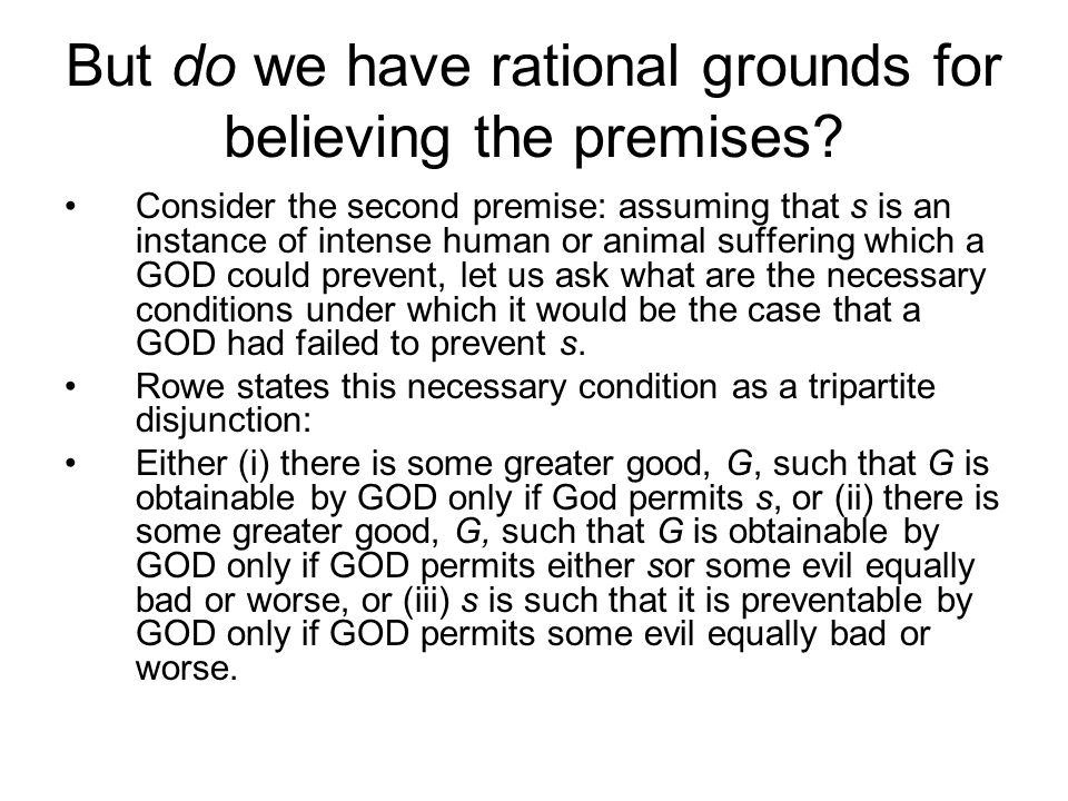 Rowe's then says that premise (2) of the Inductive Argument is true because on all three construals of its meaning, i.e., (i) or (ii) or (iii) above, if each is true, then (2) is true.