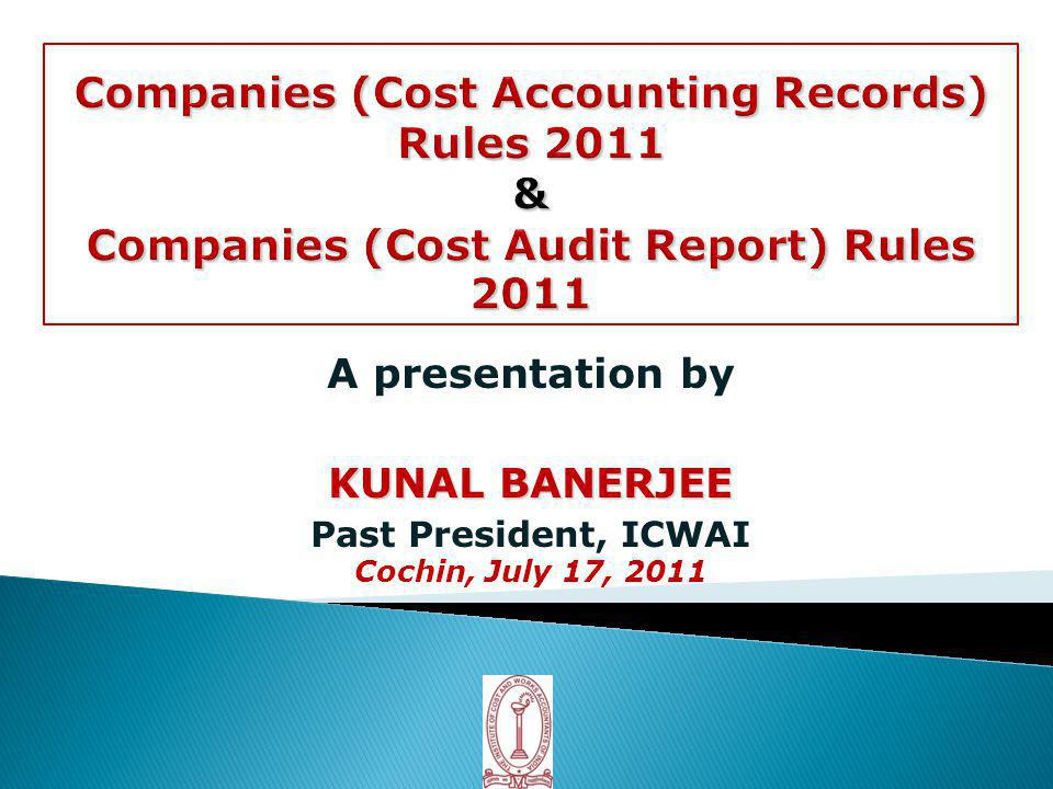 A presentation by KUNAL BANERJEE Past President, ICWAI Cochin, July 17, 2011