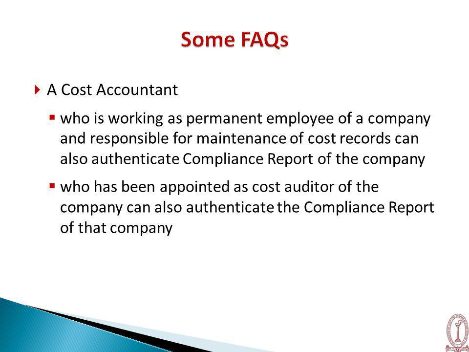  A Cost Accountant  who is working as permanent employee of a company and responsible for maintenance of cost records can also authenticate Compliance Report of the company  who has been appointed as cost auditor of the company can also authenticate the Compliance Report of that company