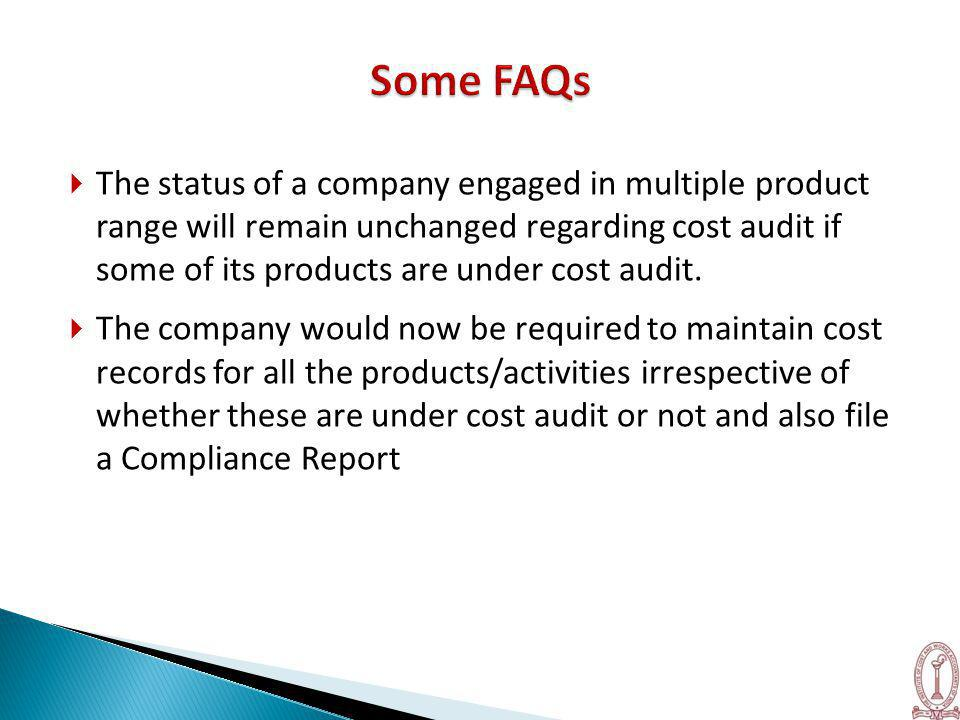  The status of a company engaged in multiple product range will remain unchanged regarding cost audit if some of its products are under cost audit.