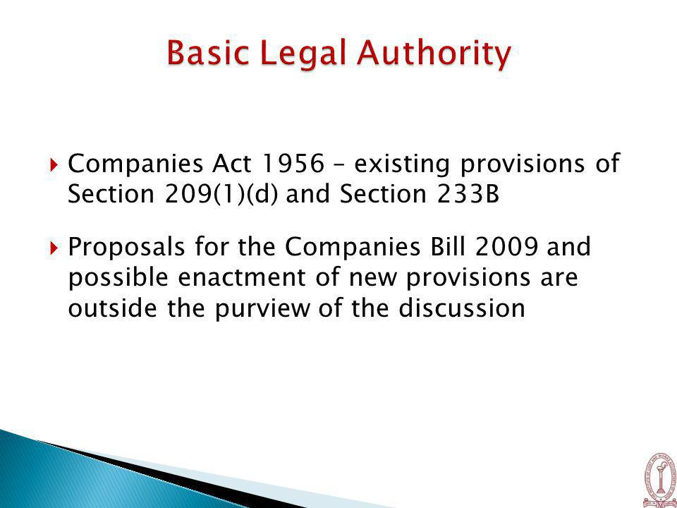  Companies Act 1956 – existing provisions of Section 209(1)(d) and Section 233B  Proposals for the Companies Bill 2009 and possible enactment of new provisions are outside the purview of the discussion