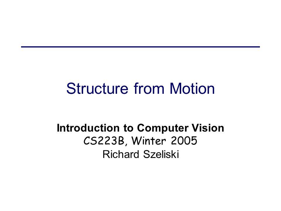 2/3/2005Structure from Motion12 Optimal estimation Log likelihood of M given {(u i,v i )} How do we minimize C.