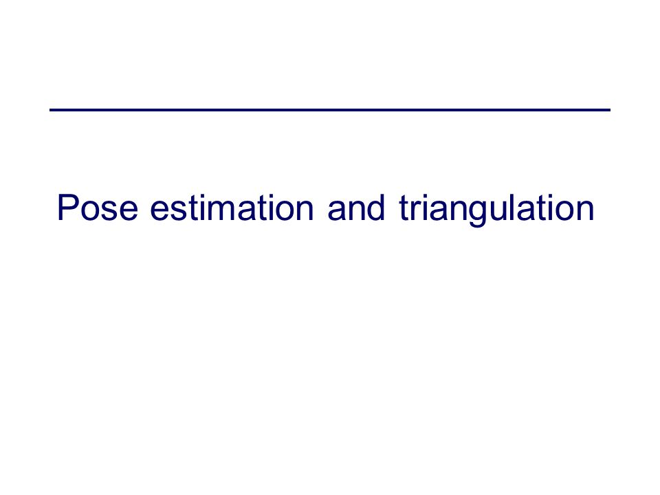 Pose estimation and triangulation