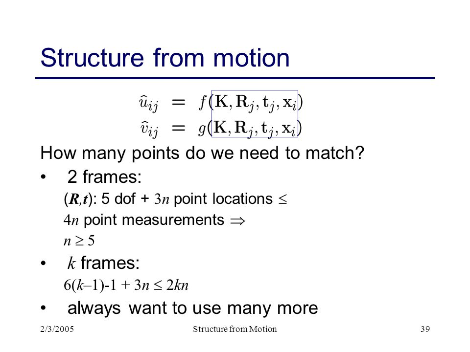 2/3/2005Structure from Motion39 Structure from motion How many points do we need to match.