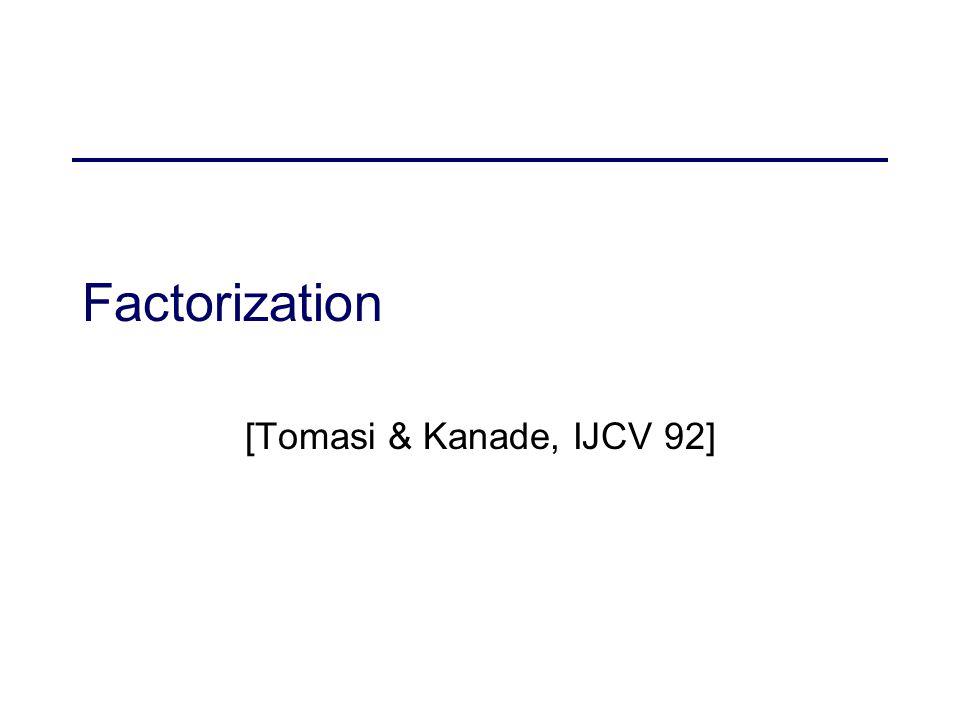 Factorization [Tomasi & Kanade, IJCV 92]