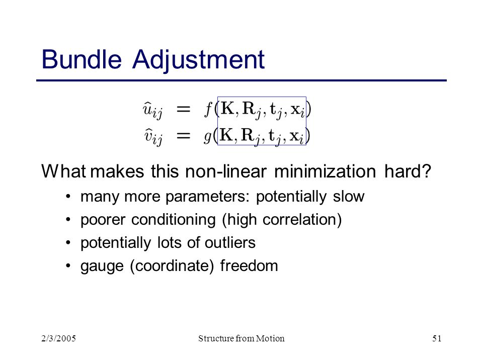 2/3/2005Structure from Motion51 Bundle Adjustment What makes this non-linear minimization hard.