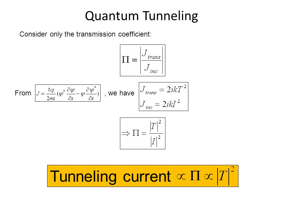 Quantum Tunneling Consider only the transmission coefficient: From, we have Tunneling current