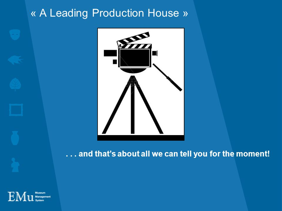« A Leading Production House »... and that's about all we can tell you for the moment!