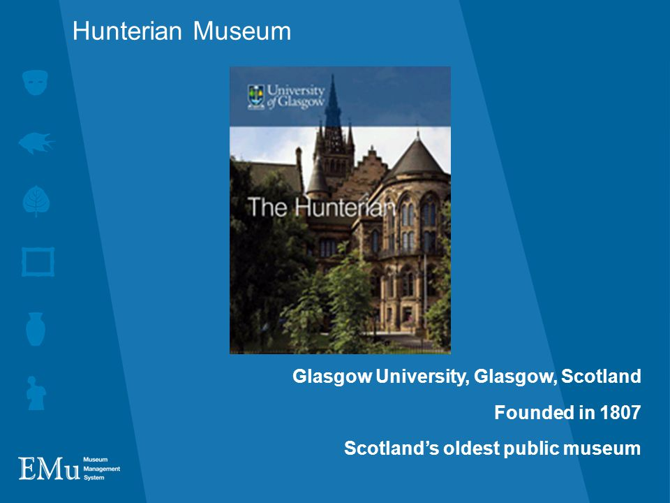 Hunterian Museum Glasgow University, Glasgow, Scotland Founded in 1807 Scotland's oldest public museum