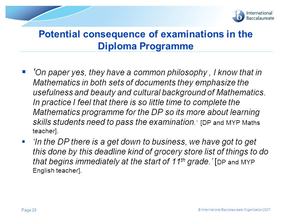 © International Baccalaureate Organization 2007 Potential consequence of examinations in the Diploma Programme  ' On paper yes, they have a common ph